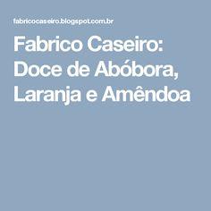 Fabrico Caseiro: Doce de Abóbora, Laranja e Amêndoa