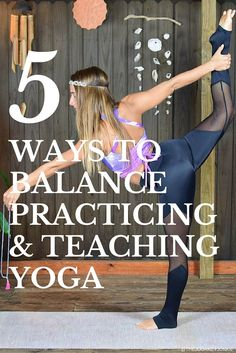 5 Ways to Balance Teaching & Practicing Yoga - Pin now, read later!