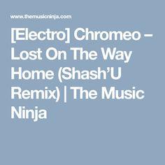 [Electro] Chromeo – Lost On The Way Home (Shash'U Remix) | The Music Ninja