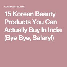 15 Korean Beauty Products You Can Actually Buy In India (Bye Bye, Salary!)