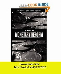A Tract on Monetary Reform (9781607960812) John Maynard Keynes , ISBN-10: 1607960818  , ISBN-13: 978-1607960812 ,  , tutorials , pdf , ebook , torrent , downloads , rapidshare , filesonic , hotfile , megaupload , fileserve