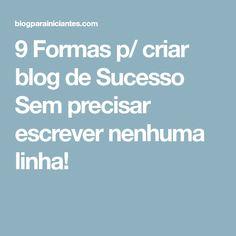 9 Formas p/ criar blog de Sucesso Sem precisar escrever nenhuma linha!