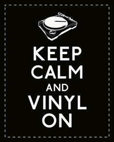 """KEEP CALM AND VINYL ON."""