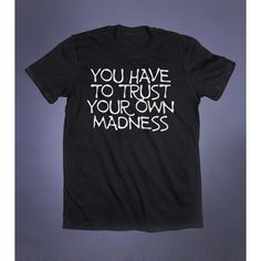 You Have To Trust Your Own Madness Slogan Tee Emo Goth Grunge... ($15) ❤ liked on Polyvore featuring tops, t-shirts, punk rock t shirts, slogan t shirts, t shirt, gothic tops and cotton t shirts