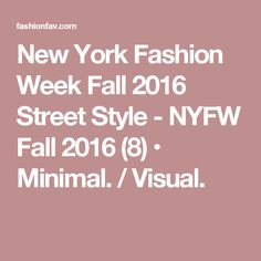 New York Fashion Week Fall 2016 Street Style - NYFW Fall 2016 (8) • Minimal. / Visual.
