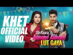 Khet Full Video | Oh Yaara Ainvayi Ainvayi Lut Gaya | Jassi Gill | Gauhar Khan | Neha Kakkar - YouTube