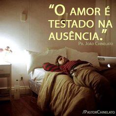 """""""O Amor é testado na ausência."""" Pr. Chinelato"""