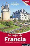 Lo Mejor de Francia / edición escrita y documentada por Oliver Berry ... [et al.] ; [traducción: Alfonso Díaz]