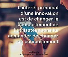citation innovation | l'intérêt principal d'une innovation est de changer le comportement de l'utilisateur sans lui demander de changer de comportement