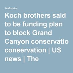 Koch brothers said to be funding plan to block Grand Canyon conservation | US news | The Guardian