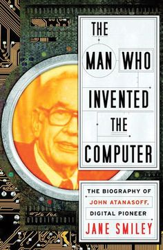 """The Man Who Invented the Computer"" - Iowa State College physics professor John Atanasoff with his graduate student Clifford Berry, developed the digital computer between 1939 and John Von Neumann, College Physics, Alan Turing, American Story, Field Of Dreams, Iowa State, State College, Smiley, Biography"