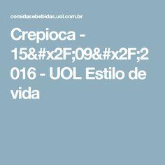 Crepioca - 15/09/2016 - UOL Estilo de vida