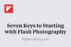 Seven Keys to Starting with Flash Photography http://flip.it/nepXl