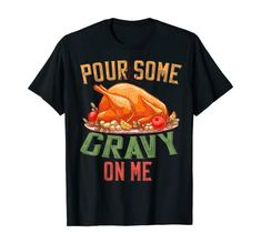 Pour Some Gravy on Me Happy Turkey Day Thanksgiving Food T-Shirt