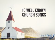 10 Well Known Church Songs | News | Hear It First