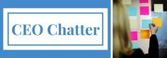 CEO Chatter:  Having