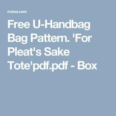 Free U-Handbag Bag Pattern. 'For Pleat's Sake Tote'pdf.pdf - Box
