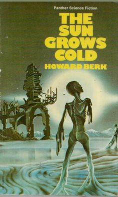 Publication: The Sun Grows Cold Authors: Howard Berk Year: ISBN: Publisher: Panther Cover: Colin Hay Classic Sci Fi, Science Fiction Books, Sci Fi Books, Fantasy, Pulp Art, Reading Lists, Cover Art, Panther, Corgi