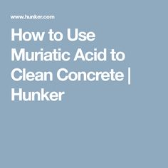 How to Use Muriatic Acid to Clean Concrete | Hunker