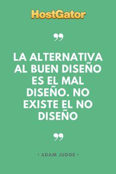 Frases diseño La alternativa al buen diseño es el mal diseño. No existe el no diseño.
