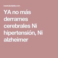 YA no más derrames cerebrales Ni hipertensión, Ni alzheimer