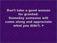 dont take a good women for granted love quotes quotes quote girl girly quotes girly quote relationship quotes
