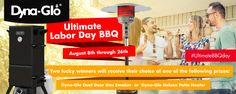 Ultimate Labor Day BBQBrought to you by Dyna-GloAugust 8th through 26thDyna-Glo would liketo make your 2016 Labor Day…