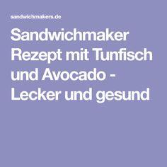 Sandwichmaker Rezept mit Tunfisch und Avocado - Lecker und gesund