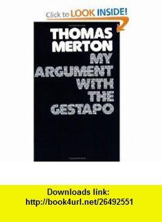 My Argument with the Gestapo A Macaronic Journal (9780811205863) Thomas Merton, Naomi Burton , ISBN-10: 081120586X  , ISBN-13: 978-0811205863 ,  , tutorials , pdf , ebook , torrent , downloads , rapidshare , filesonic , hotfile , megaupload , fileserve