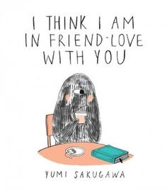 Yumi Sakugawa's book I Think I Am In Friend Love With You helps define the joys of modern friendships. NPR.