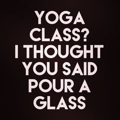"0 Likes, 2 Comments - Sarcastic Drinking Daily (@sarcasticdrinkingdaily) on Instagram: ""Yoga class? I thought you said pour a glass """