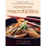 Modern-Day Macrobiotics: Transform Your Diet and Feed Your Mind, Body and Spirit (Paperback)By Simon Brown