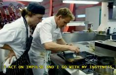 When you feel like you're starting to doubt yourself:   24 Inspirational Quotes From Gordon Ramsay To Get You Through The Day