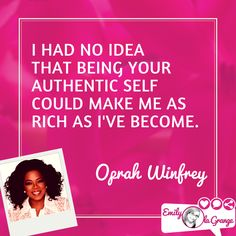 I had no idea that being your authentic self could make me as rich as I've become. @Oprah