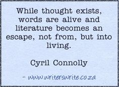 Quotable - Cyril Connolly - Writers Write Creative Blog. I like this one.
