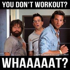 You don't workout. Yea this whole dating thing won't work