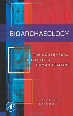 Bioarchaeology: The Contextual Analysis of Human Remains ...