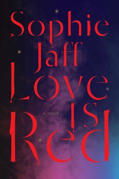 """Amanda's Pick of the Day: """"Love is Red"""" by Sophie Jaff, an eerie and beautifully written debut about a woman and a serial killer that escalates into a blazingly intense epic of obsession and control, desire and fate, on sale May 12."""
