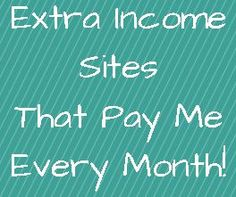 Are You Interested In Making An Extra Income Online? Might As Well Start With Sites You Know Actually Pay! Here's a Long List of Extra Income Sites That Pay Me Each Month!