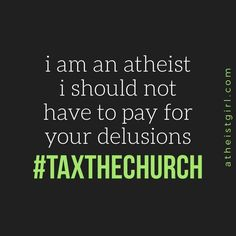 Taxing religion would appear to legitimize it...Eradication is it's future! How quickly it's happening is the pleasant surprise humankind will share...gwabi