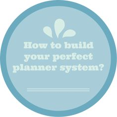 How to build your perfect planner system? ~ From Chaos to Order