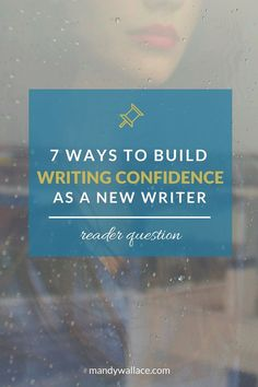 7 Ways to Build Writing Confidence as a New Writer   Sometimes putting our work out there can be scary. This post is full of great advice on how to build confidence in your own skills as a writer.