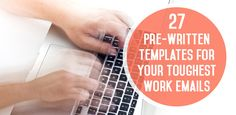 27 Pre-Written Templates for Your Toughest Work Emails