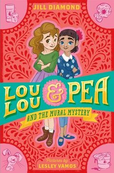 Lou Lou and Pea and the Mural Mystery by Jill Diamond ~ An absolutely fun and fabulous mystery about two best friends and a sneaky vandal that's messing up the murals while all sorts of suspicious things happen around El Corazon.