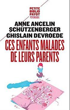 Amazon.fr - Ces enfants malades de leurs parents - Ancelin Schutzenberger, Ghislain Devroede - Livres