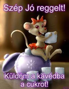 Szép jó reggelt! Küldöm a kávédba a cukrot!