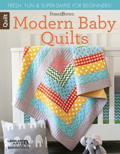 Modern Baby Quilts - Modern Baby Quilts from Fons & Porter and Quilty…