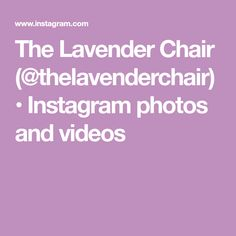 The Lavender Chair (@thelavenderchair) • Instagram photos and videos