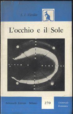 L OCCHIO E IL SOLE di S.I. Vavilov 1959 Feltrinelli ILLUSTRATO CON FOTO