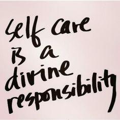#selfcare is a #divine #responsibility #care #takecare #quote #anonim